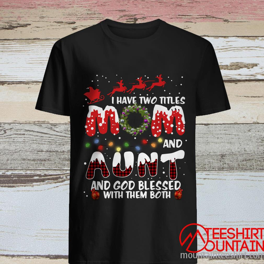 I Have Two Titles Mom And Aunt God Blessed Me With Them Both Christmas Shirt