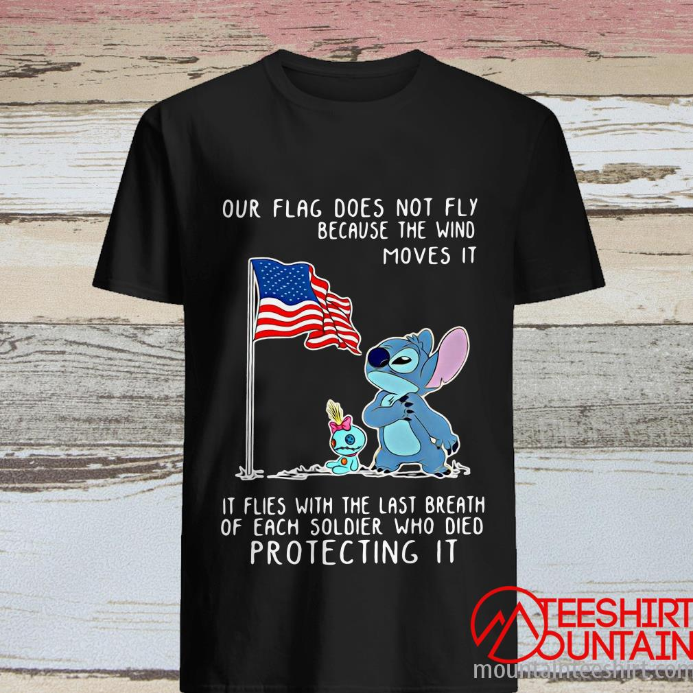 Our Flag Flies With The Last Breath Of Each Soldier Who Died Protecting It Stitch Shirt