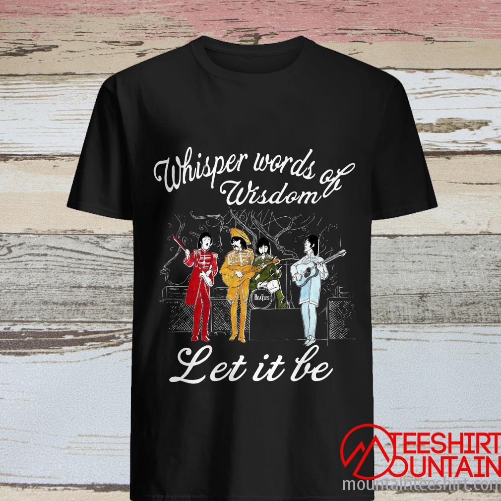 Whisper Words Of Wisdom The Beatles Let It Be Shirt