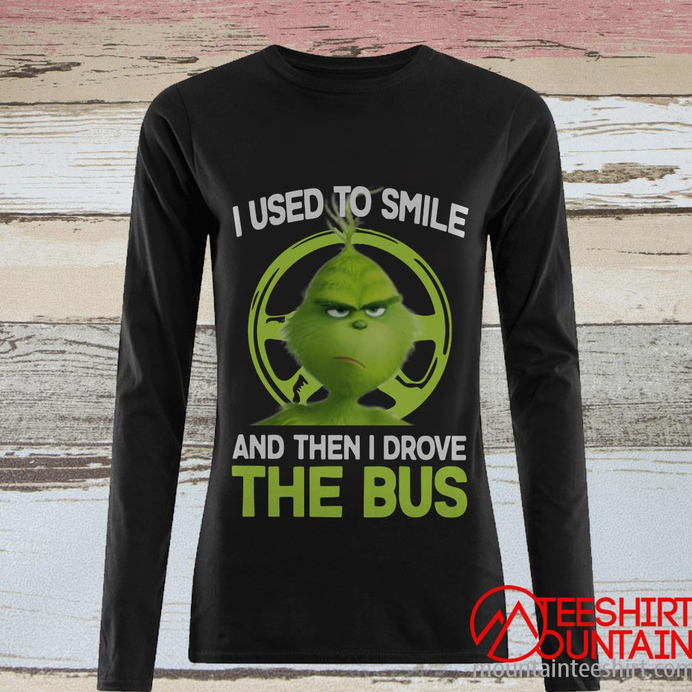 The Grinch I Used To Smile And Then I Drove The Bus Shirt