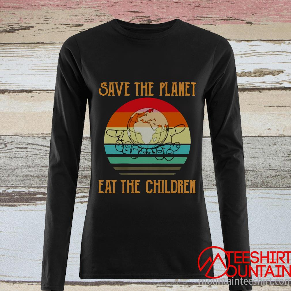 Save The Planet Eat The Children Sunset Shirt