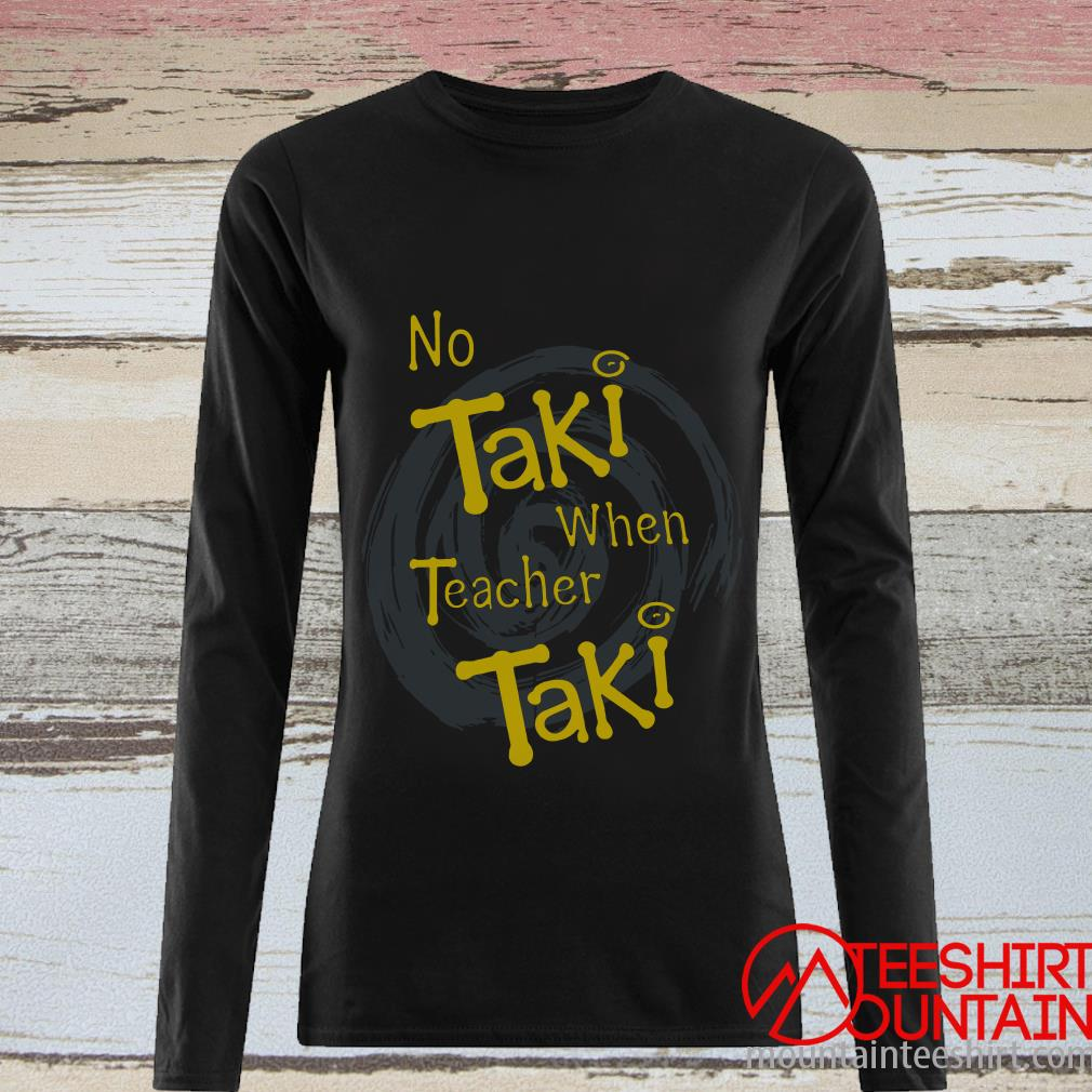 No Taki When Teacher Education Halloween Shirt