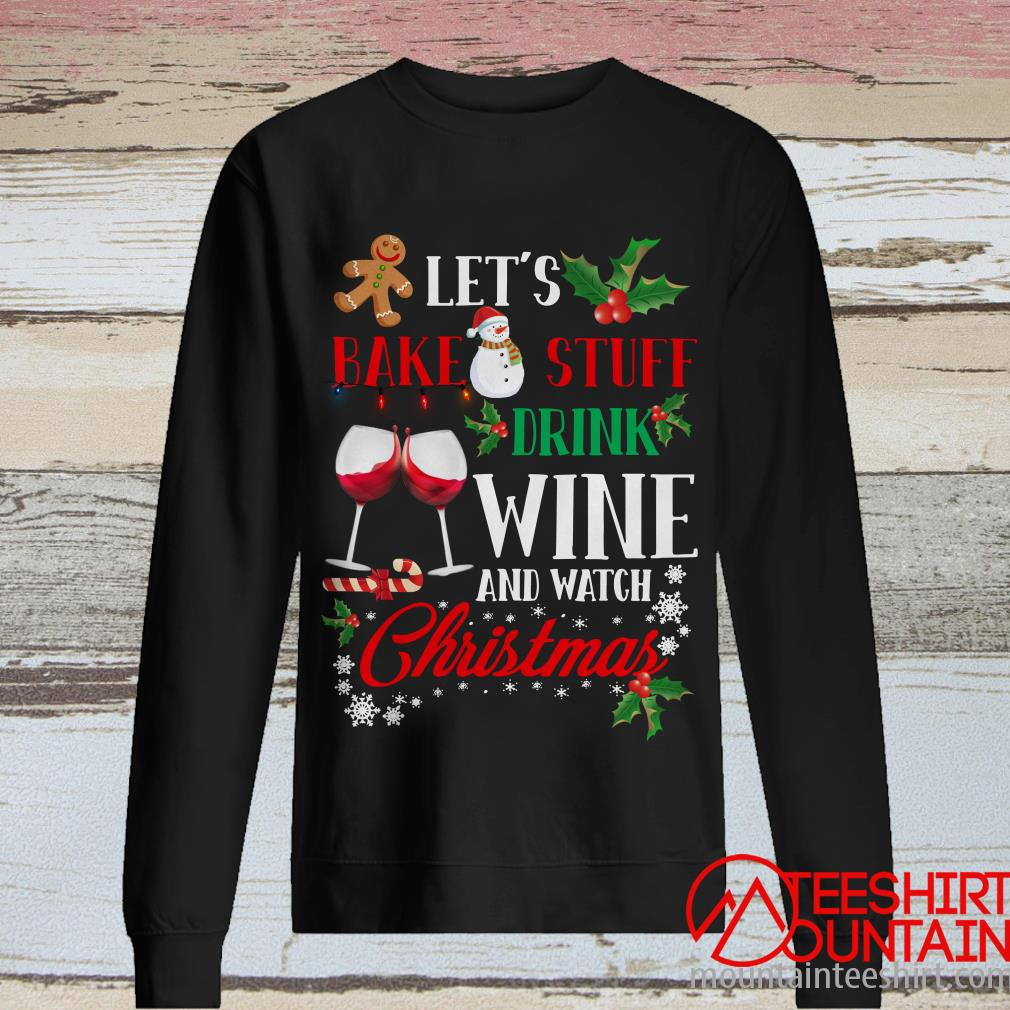 Let_s Bake Stuff Drink Wine And Watch Christmas Sweatshirt