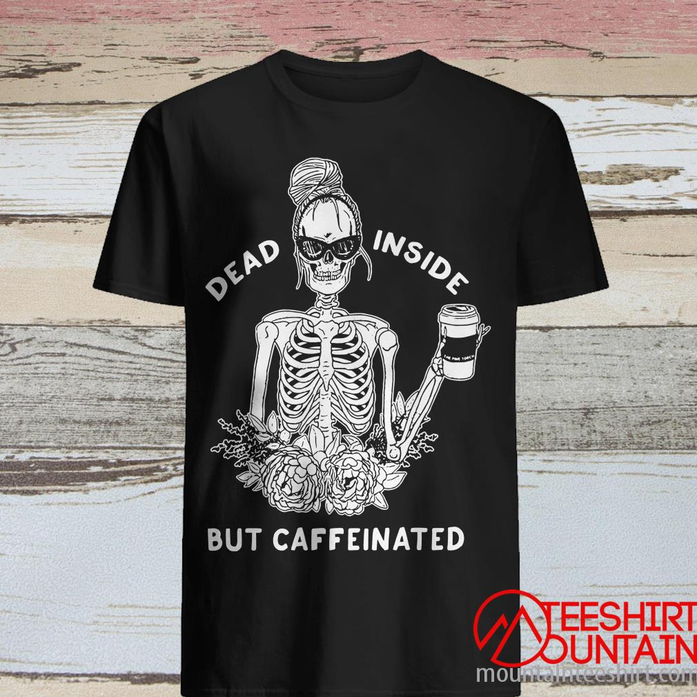 Dead Inside But Caffeinated Women_s Slouchy Or Shirt