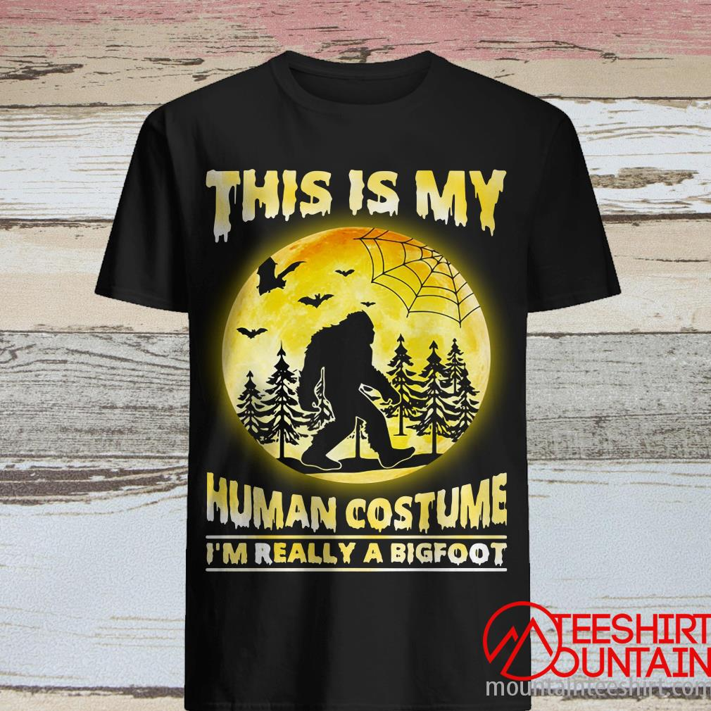 This is My Human Costume I'm Really A Bigfoot Halloween Shirt