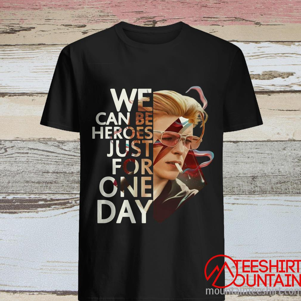We Can Be Heroes Just for One Day David Bowie Shirt