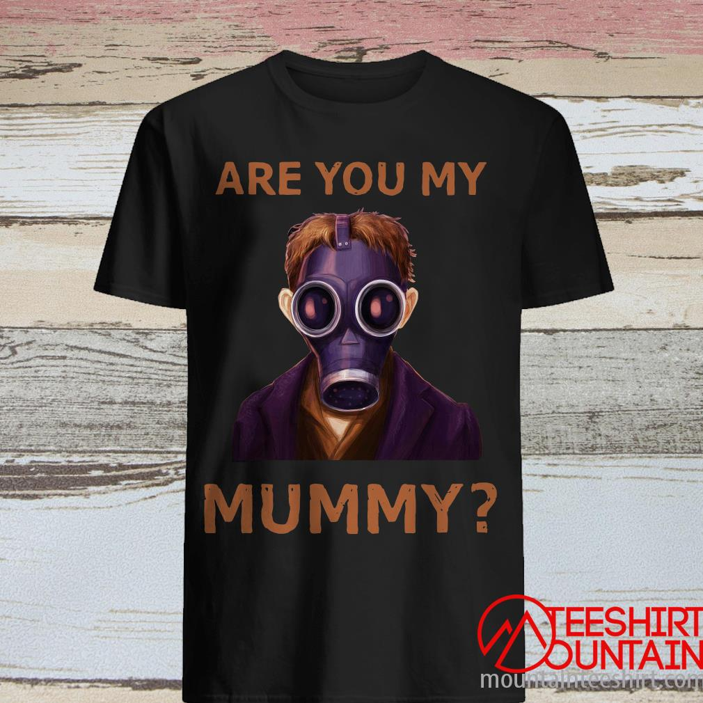 Are You My Mummy Shirt