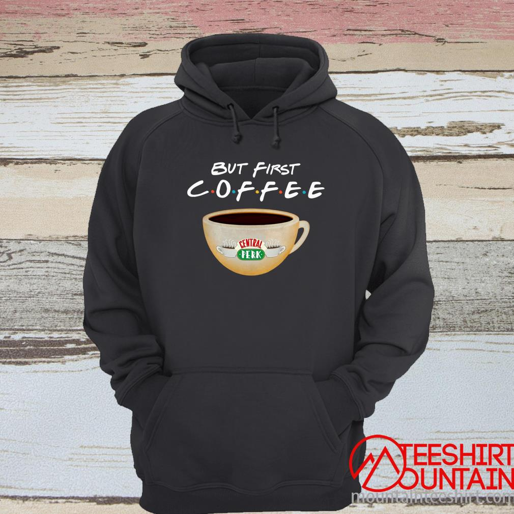 But First Coffee Friends Hoodie