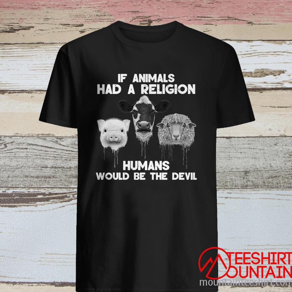 No Compassionate God Would Condone What We Do To Animals Shirt