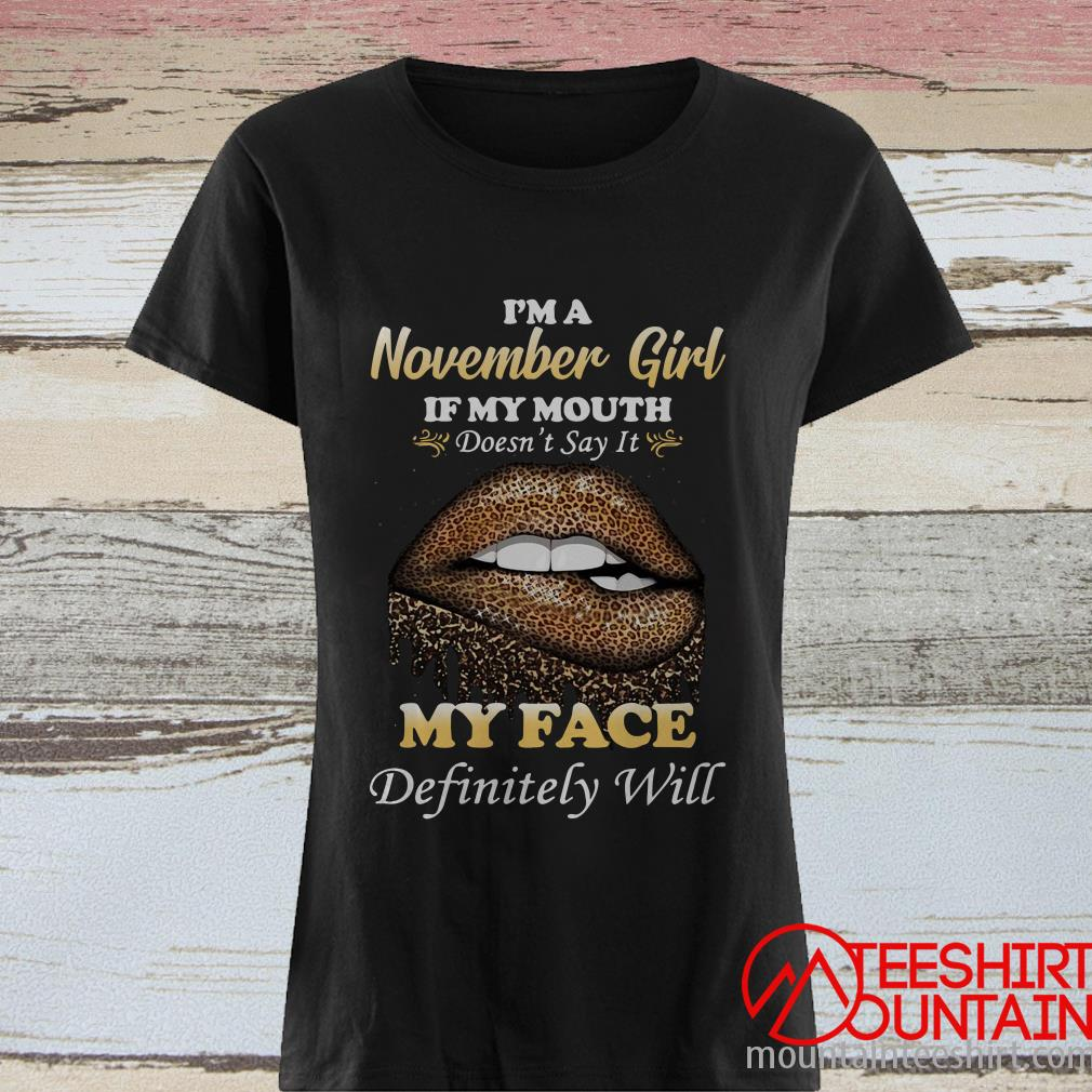 I'm A November Girl If My mouth Doesn_t Say It My Face Definitely Will Lip Leopard Shirt