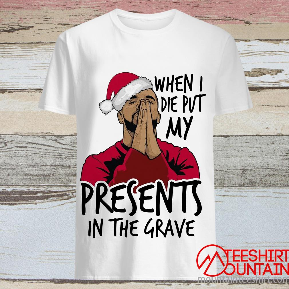 When I Die Put My Presents In The Grave Christmas Sweatshirt