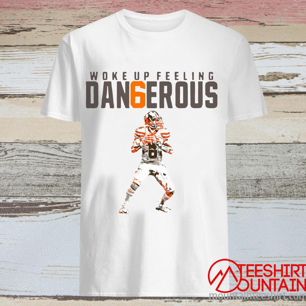Baker Mayfield Woke Up Feeling Dangerous Shirt