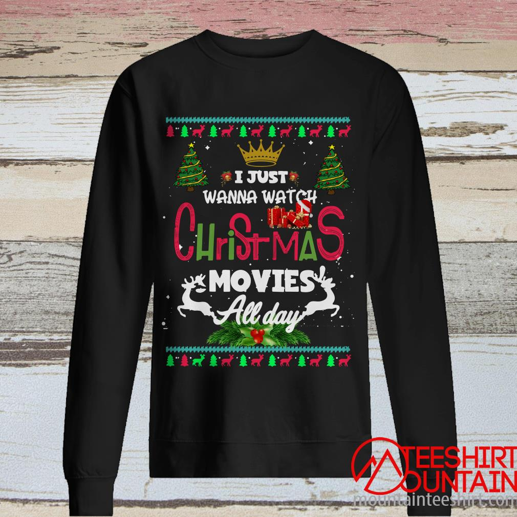 I Just Wanna Watch Christmas Movie All Day Ugly Sweatshirt