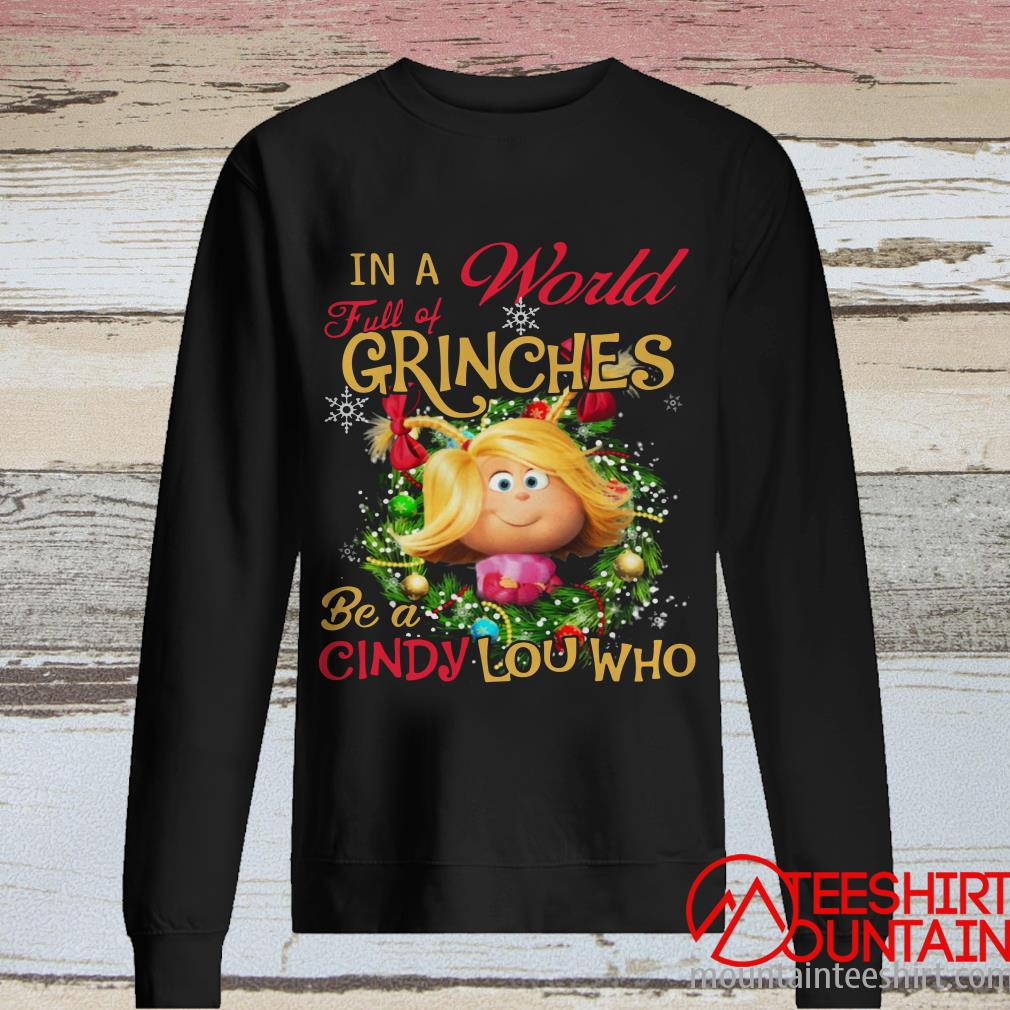 In A World Full Of Grinches Be A Cindy Lou Who Christmas Sweatshirt