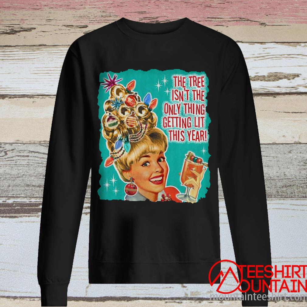The Tree Isn't The Only Thing Getting Lit This Year Christmas Sweatshirt