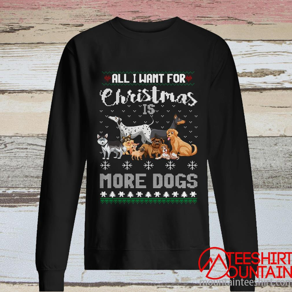 All I want for Christmas is More Dogs Ugly Sweater