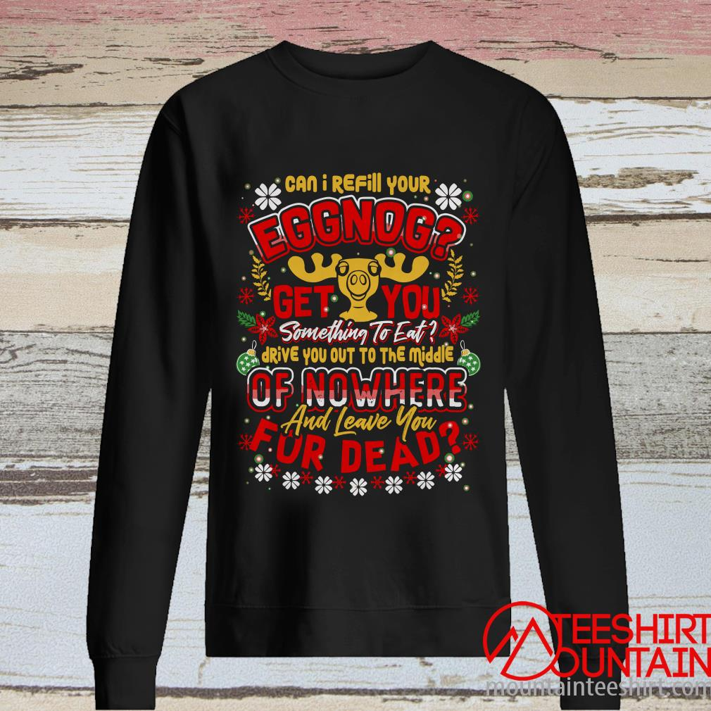 Can I Refill Your Eggnog Get You Something To Eat Christmas Sweater