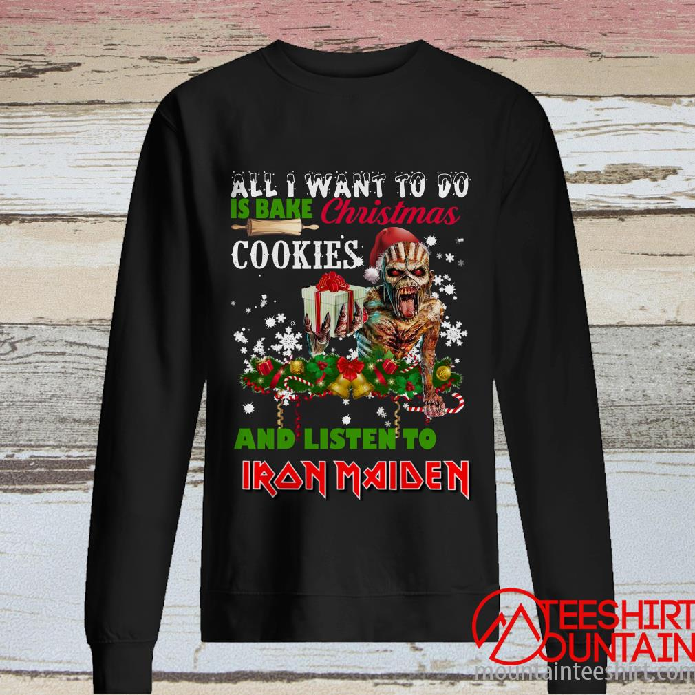 All I Want To Do Is Bake Christmas Cookies And Listen To Iron Maiden Sweatshirt