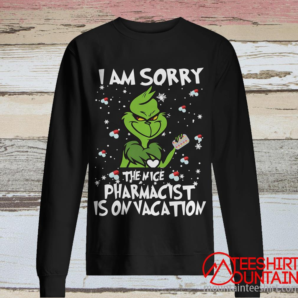 Grinch I Am Sorry The Nice Pharmacist Is On Vacation Christmas Sweatshirt