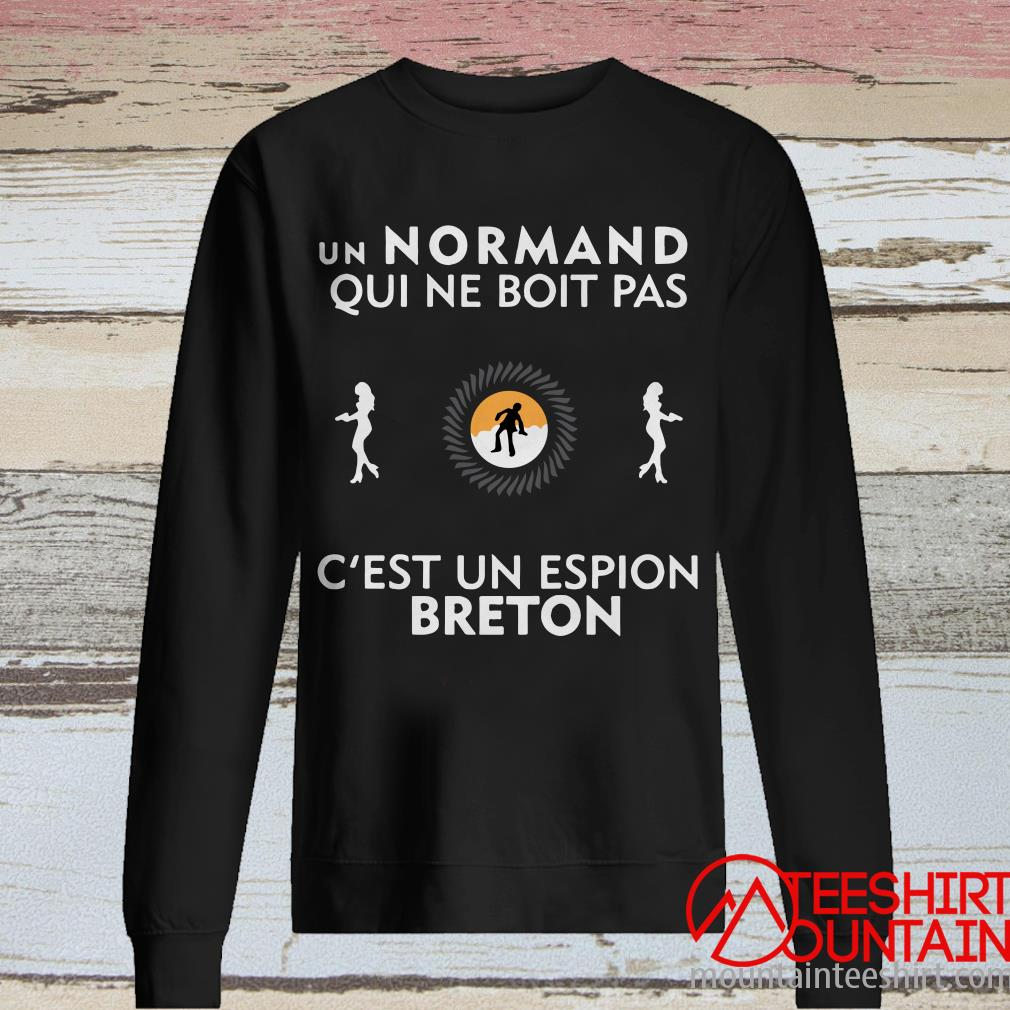 This is the Official Un Normand Qiu Ne Boit Pas C'est Un Espion Breton Shirt, hoodie, tank top, sweatshirt, long sleeve and tank top. Printed in the USA click here to buy this shirt