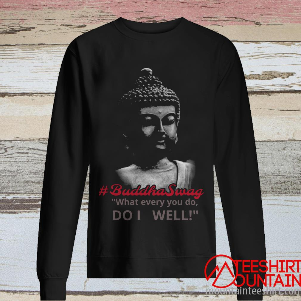 #Buddha Swag What Every You Do Do It Well Shirt