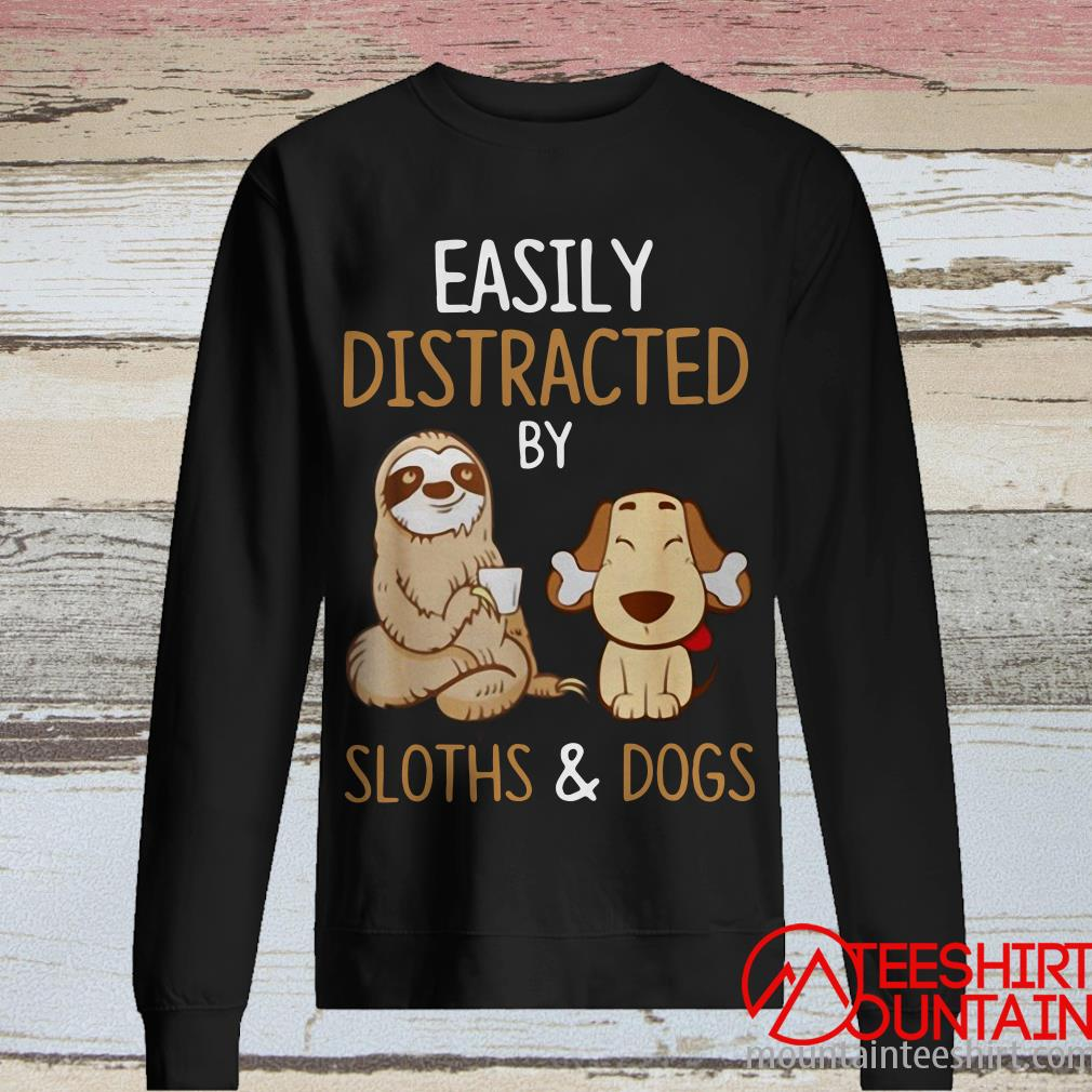 Easily Distracted By Sloths And Dogs Sloth Lover Shirt