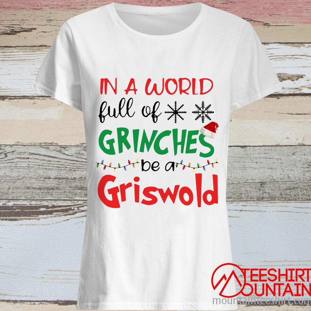 In A World Full Of Grinches Be A Griswold Christmas Sweatshirt