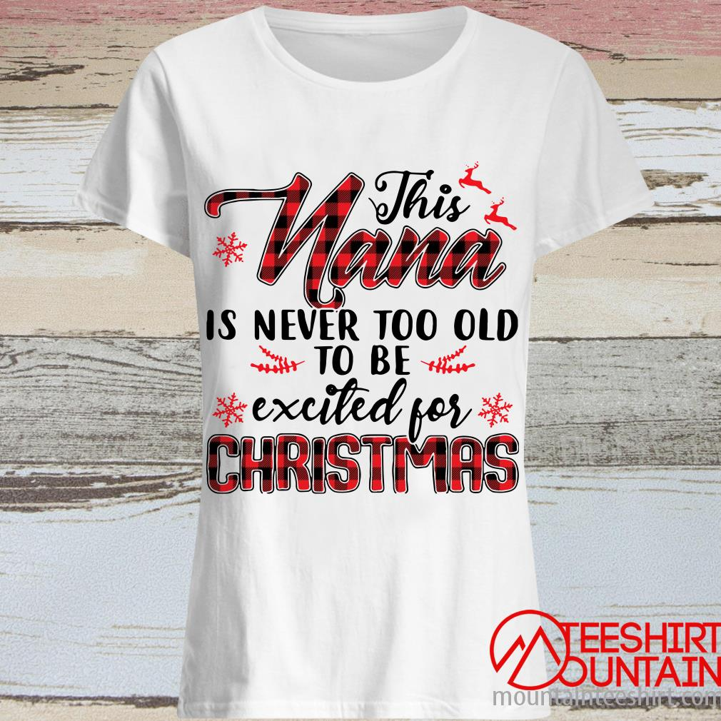 This Nana Is Never Too Old To Be Excited For Christmas Sweatshirt