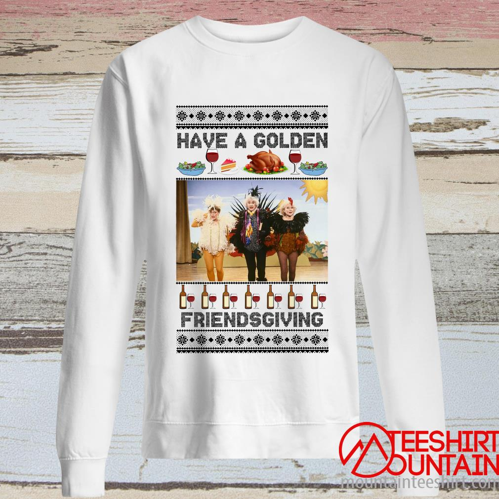 Have A Golden Friendsgiving Ugly Christmas Sweatshirt