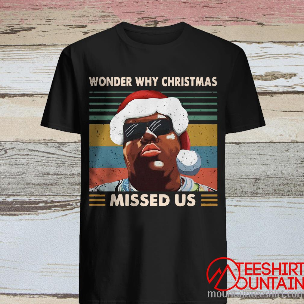 Notorious BIG Santa Wonder Why Christmas Missed Us Vintage Shirt