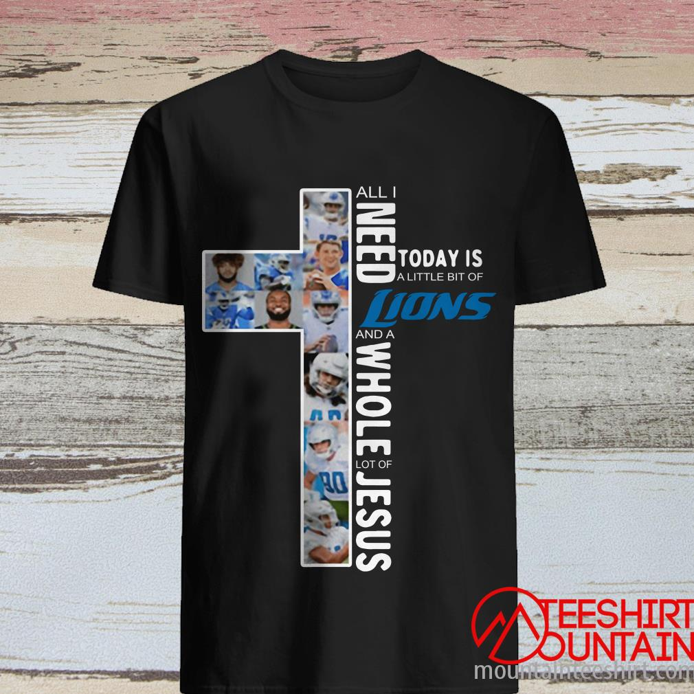 All I Need Today Is A Little Bit Of Detroit Lions Jesus Shirt