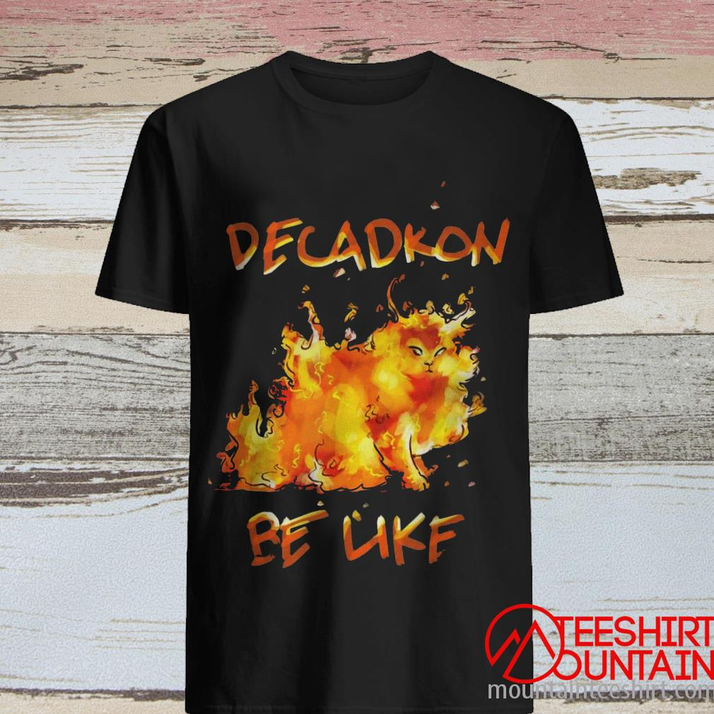 Fire Decadron Be Like Fire Cat Anesthesia T-Shirt