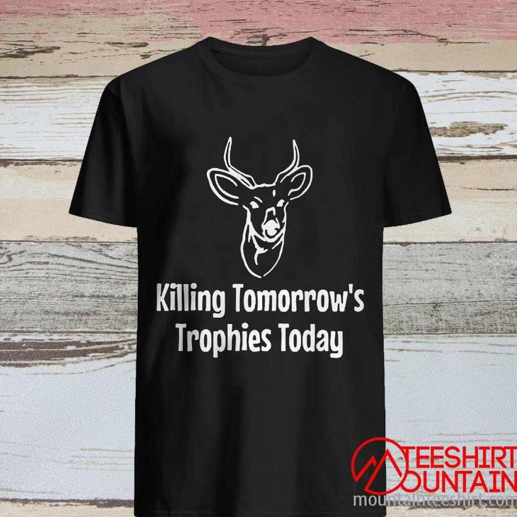 Killing Tomorrow's Trophies Today Shirt