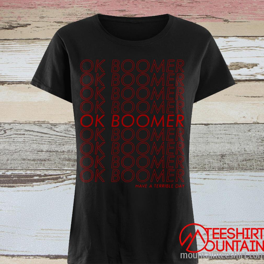 Ok Boomer Have A Terrible Day Shirt