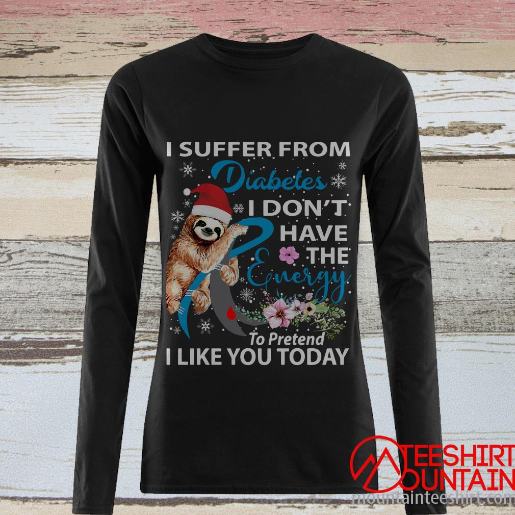 Sloth I Suffer From Diabetes I Don't Have The Energy To Pretend I Like You Today Shirt