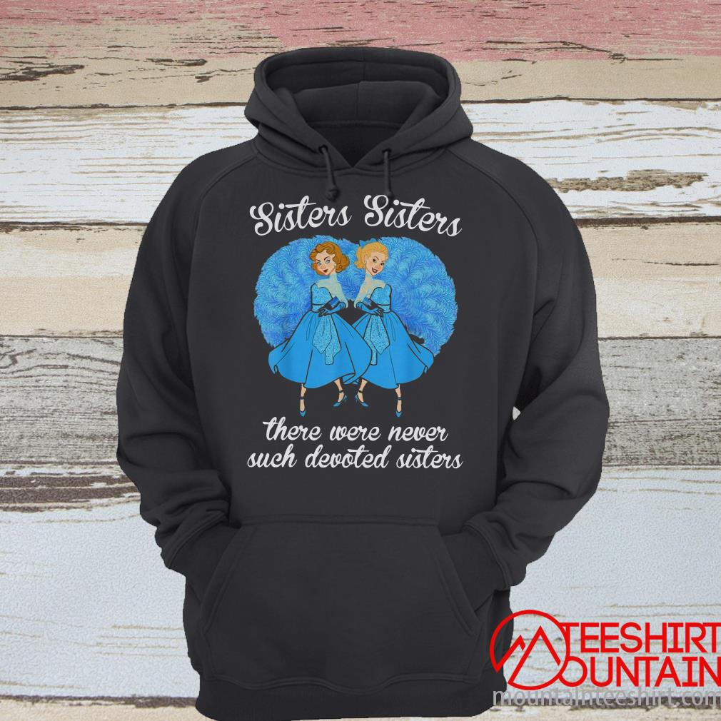 Sisters Sisters There Were Never Such Devoted Sister T-Shirt