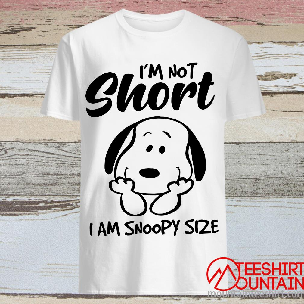I'm Not Short I Am Snoopy Size T-Shirt