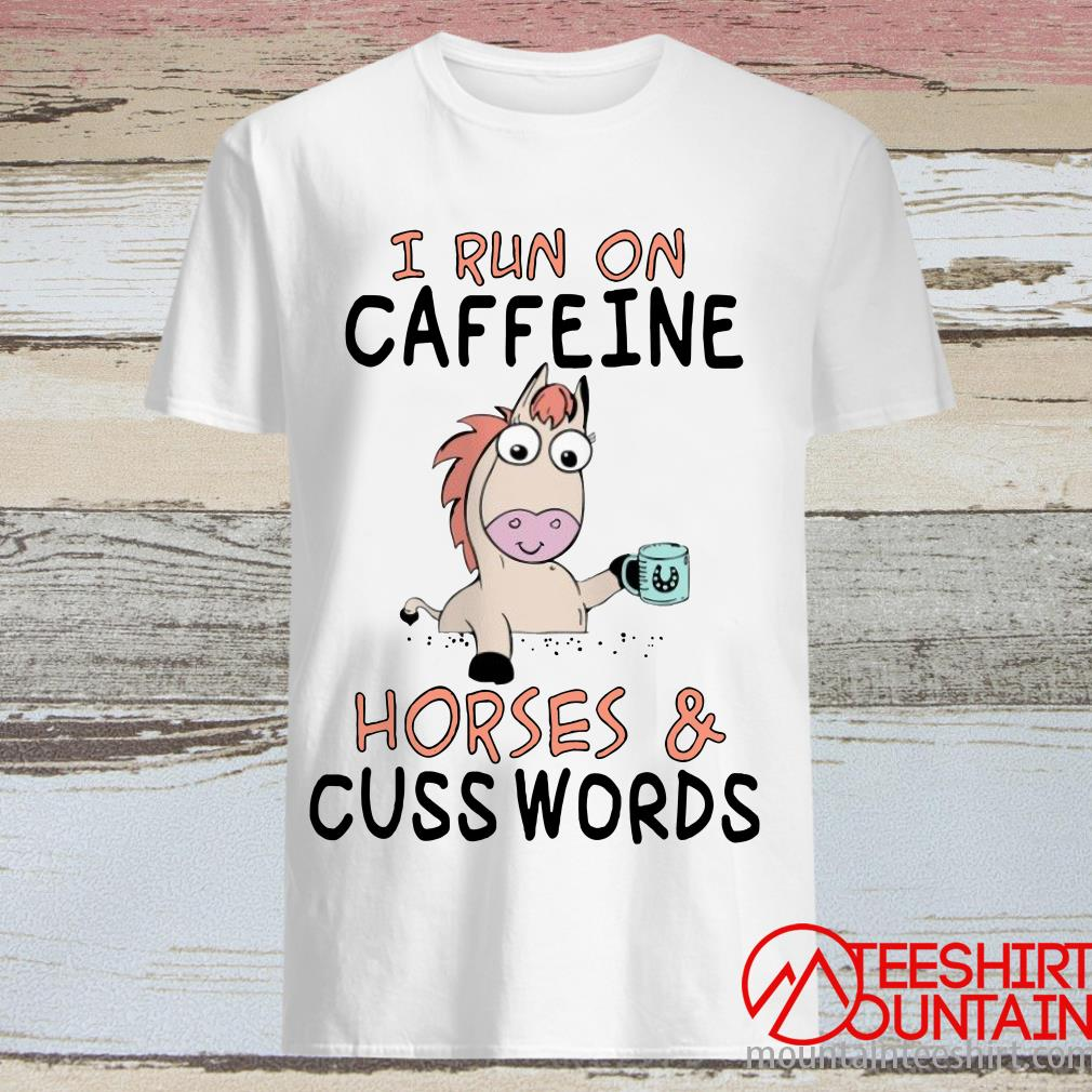 I Run On Caffeine And Horses And Cuss Words T-Shirt