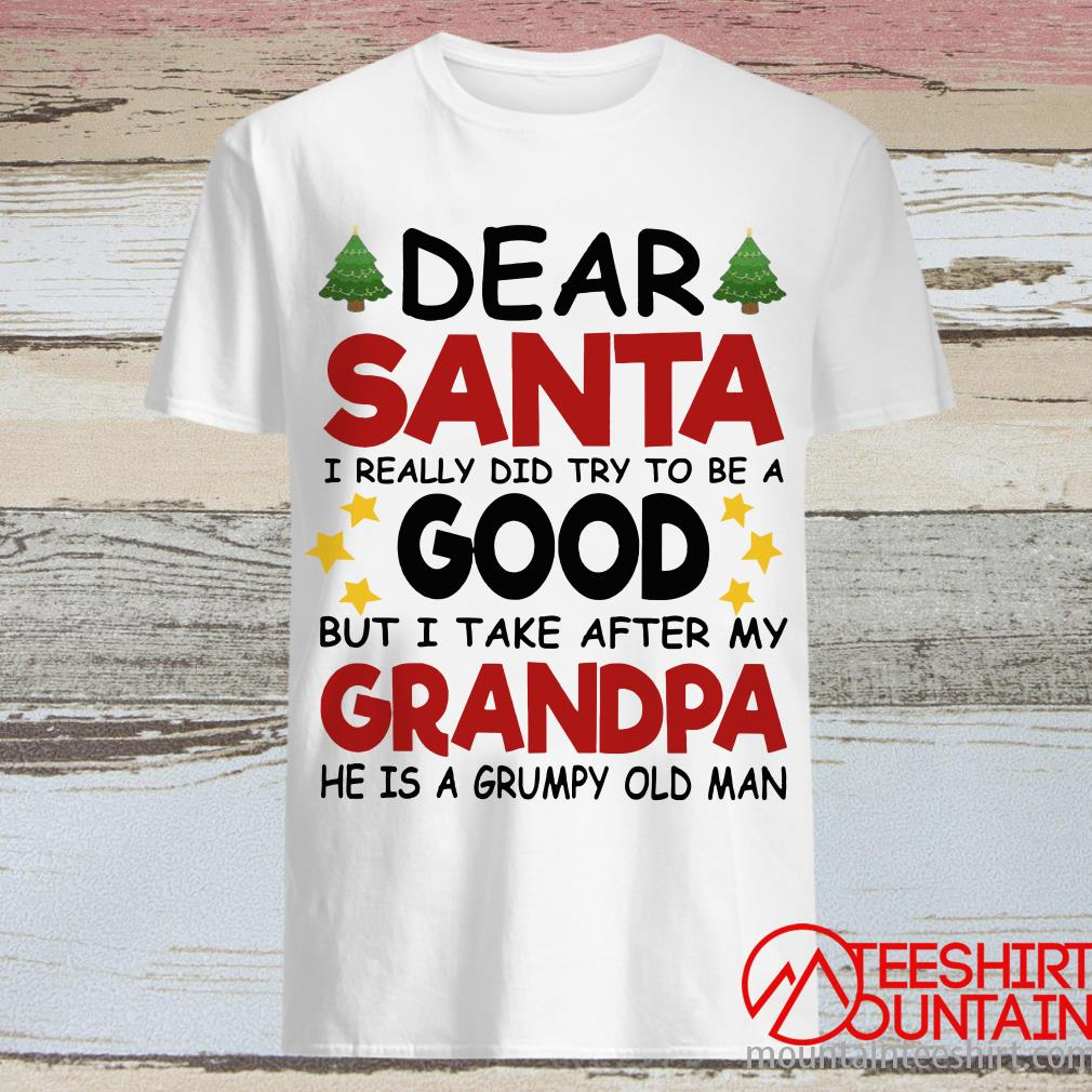 Dear Santa I Really Did Try To Be A Good But Take After My Grandpa T-Shirt