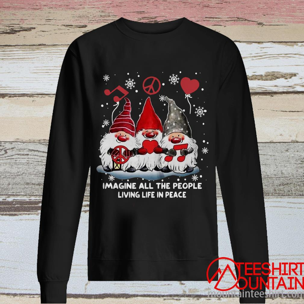 Christmas Gnomies Imagine All The People Living Life In Peace Sweatshirt