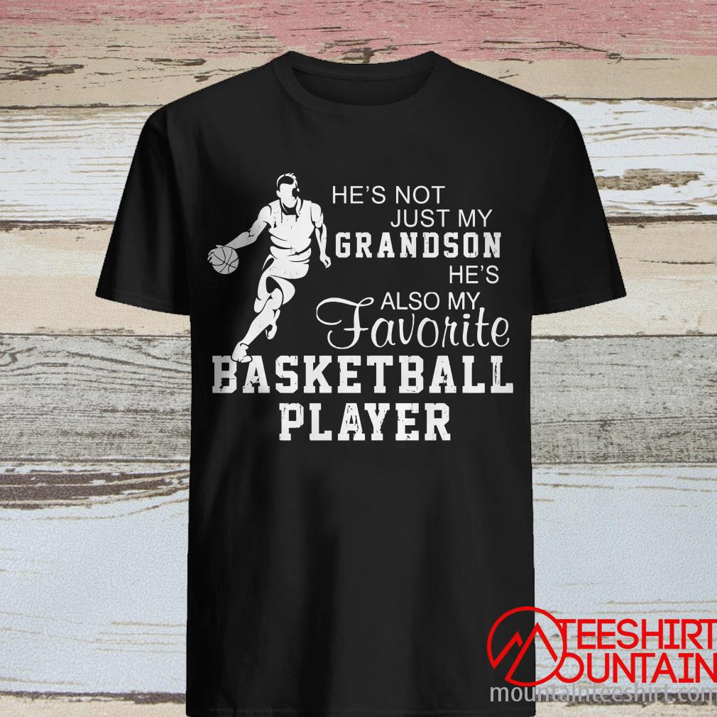He's Not Just My Grandson He's Also My Favorite Basketball Player T-Shirt