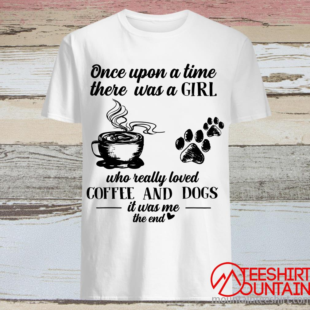 Once Upon A Time There Was A Girl Who Really Loved Coffee And Dogs T-Shirt