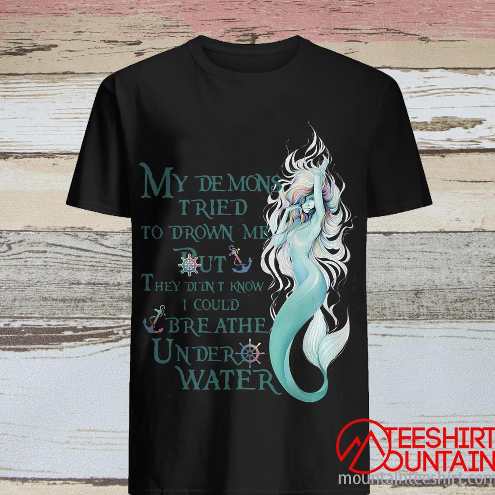 Mermaid My Demons Tried To Drown Me But They Didn't Know I Could Breathe Under Water T-Shirt