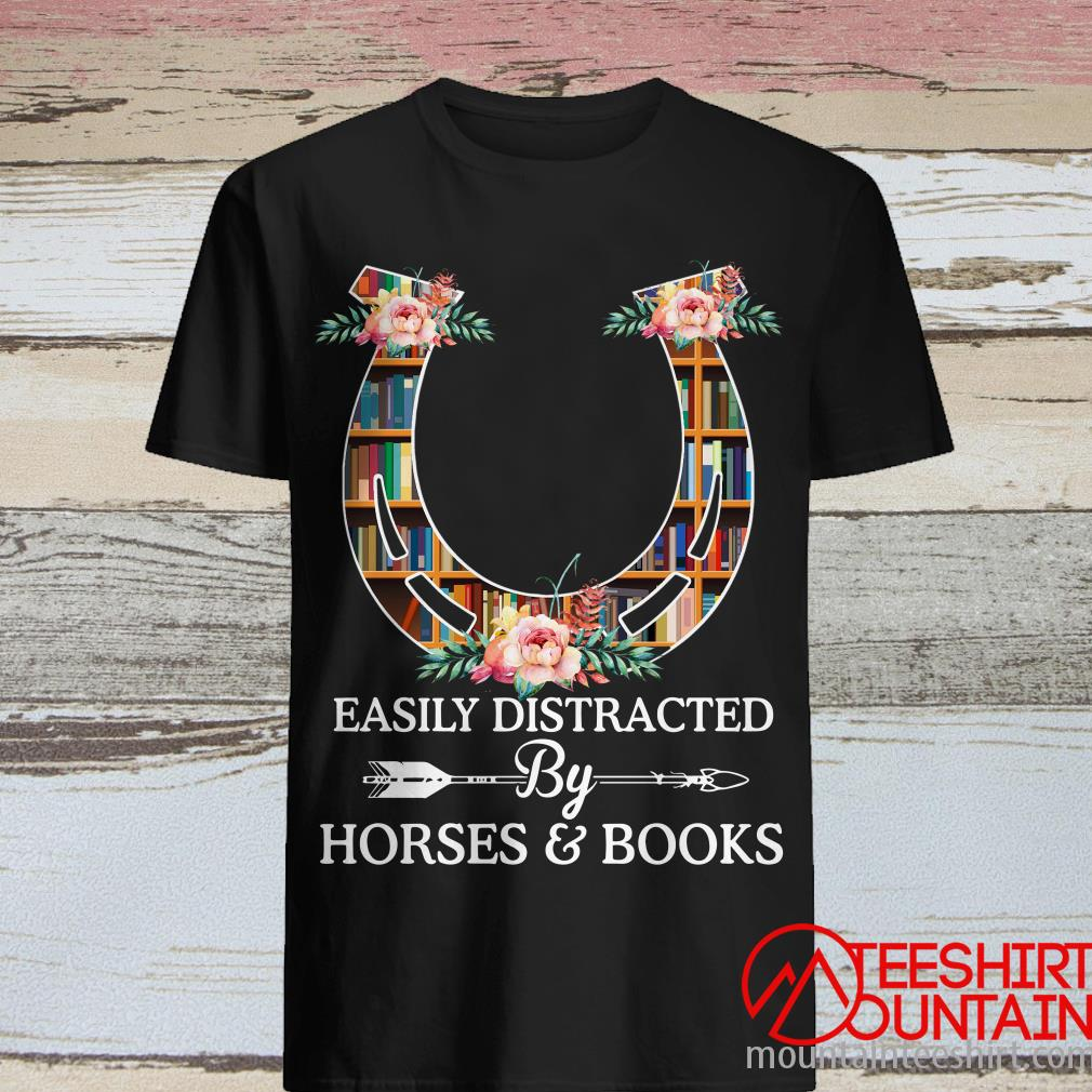 Easily Distracted By Horses And Books Shirt