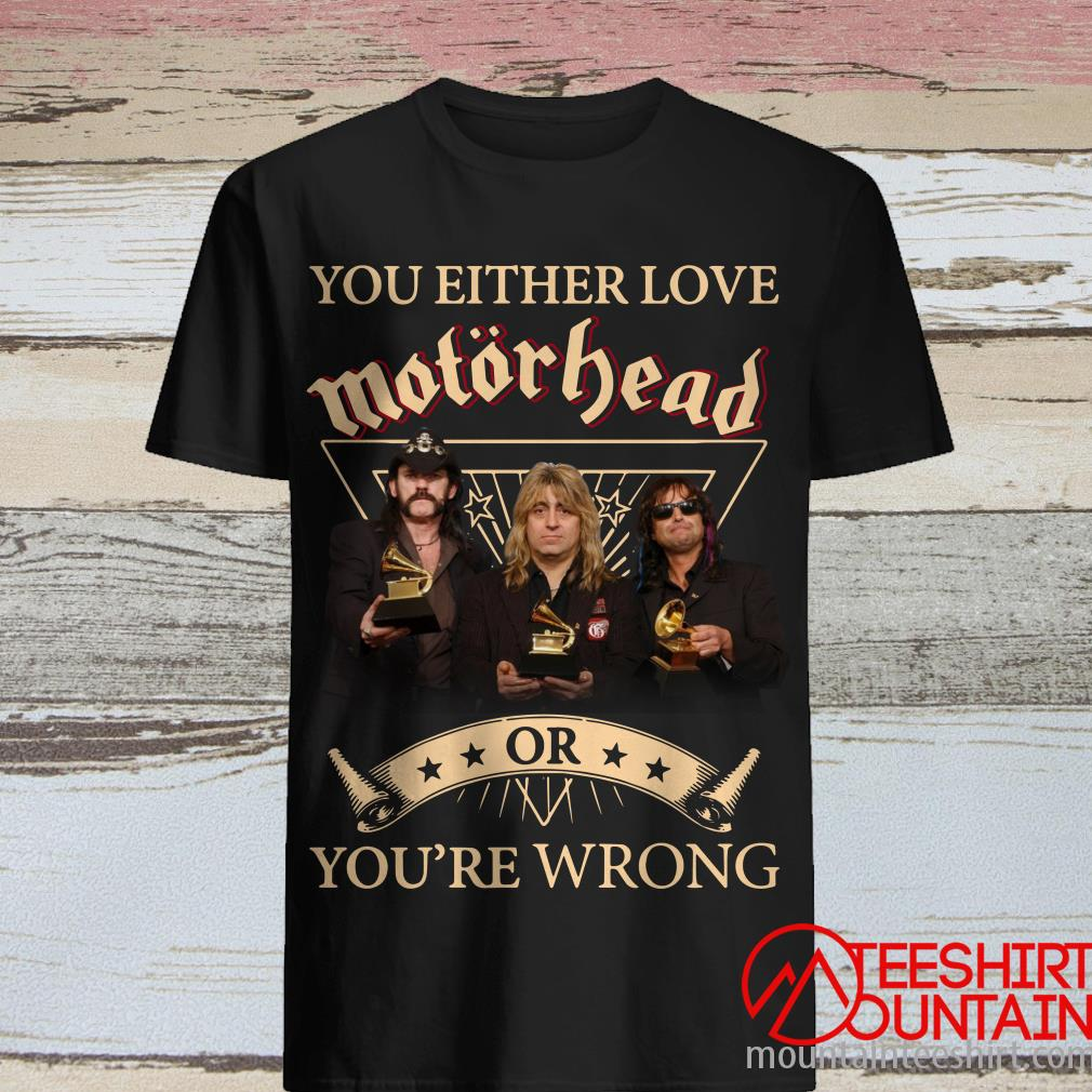 You Either Love Motorhead Or You're Wrong T-Shirt