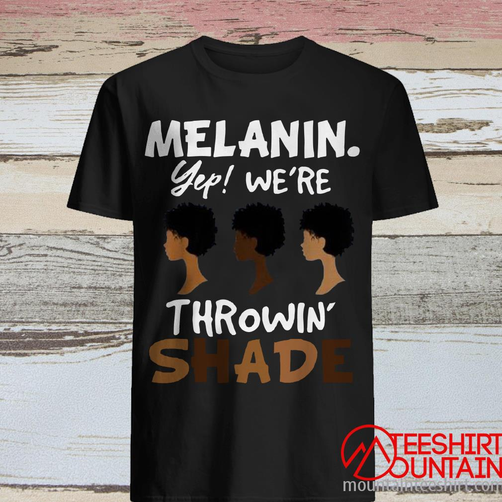Melanin We're Throwing Shade Shirt