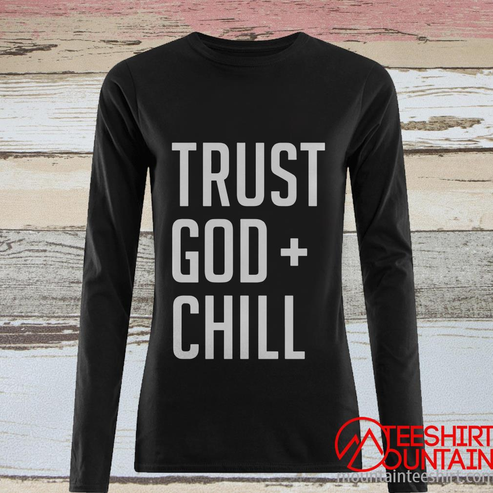 Trust God + Chill Adult Shirt