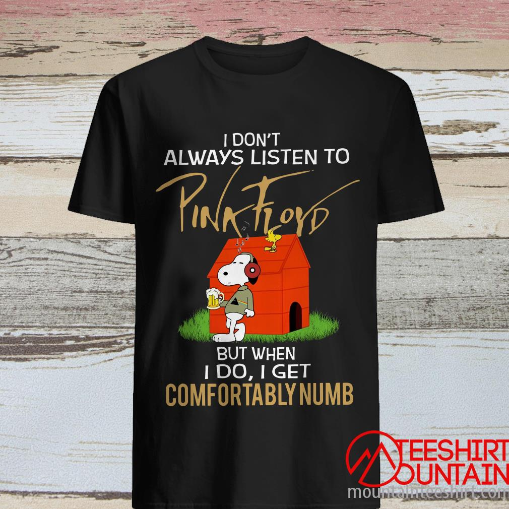Snoopy And Woodstock I Don't Always Listen To Pink Floyd But When I Do I Get Comfortably Numb T-Shirt