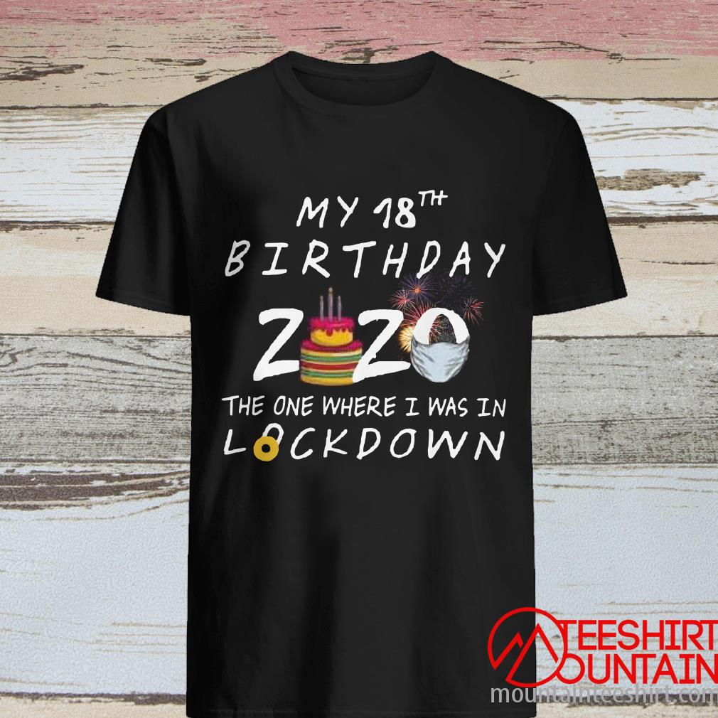 My 18th Birthday 2020 The One Where I Was In Lockdown T-Shirt