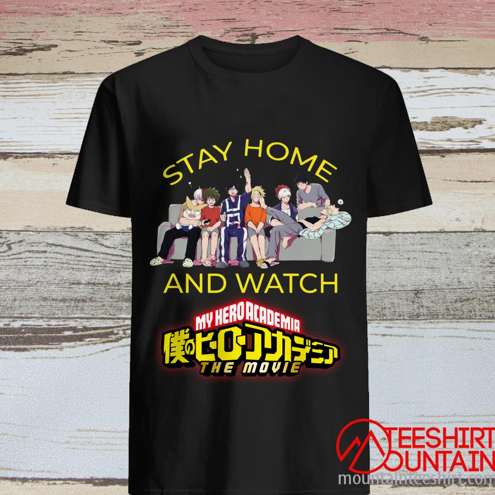 Stay Home And Watch My Hero Academia The Movie T-Shirt